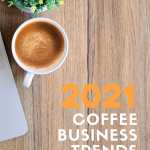 2021 Coffee Business Trends
